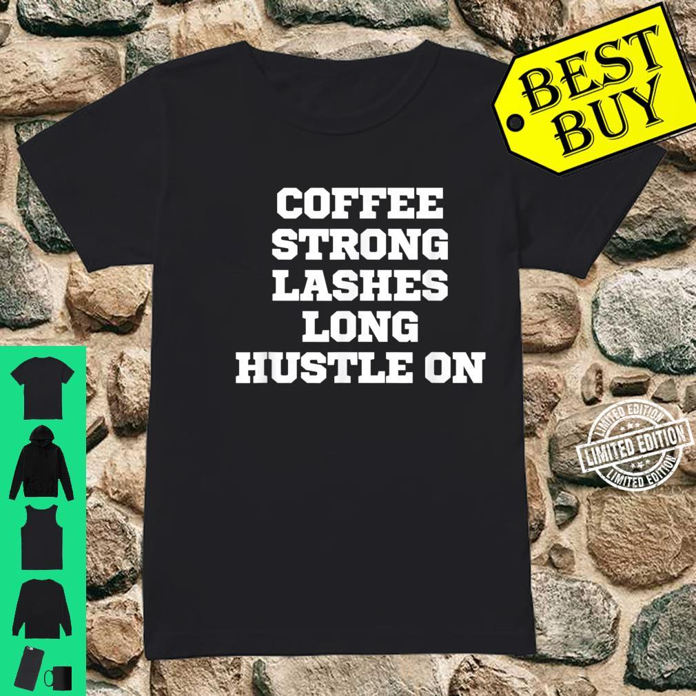 Funny Coffee Strong Lashes Long Hustle On Shirt ladies tee