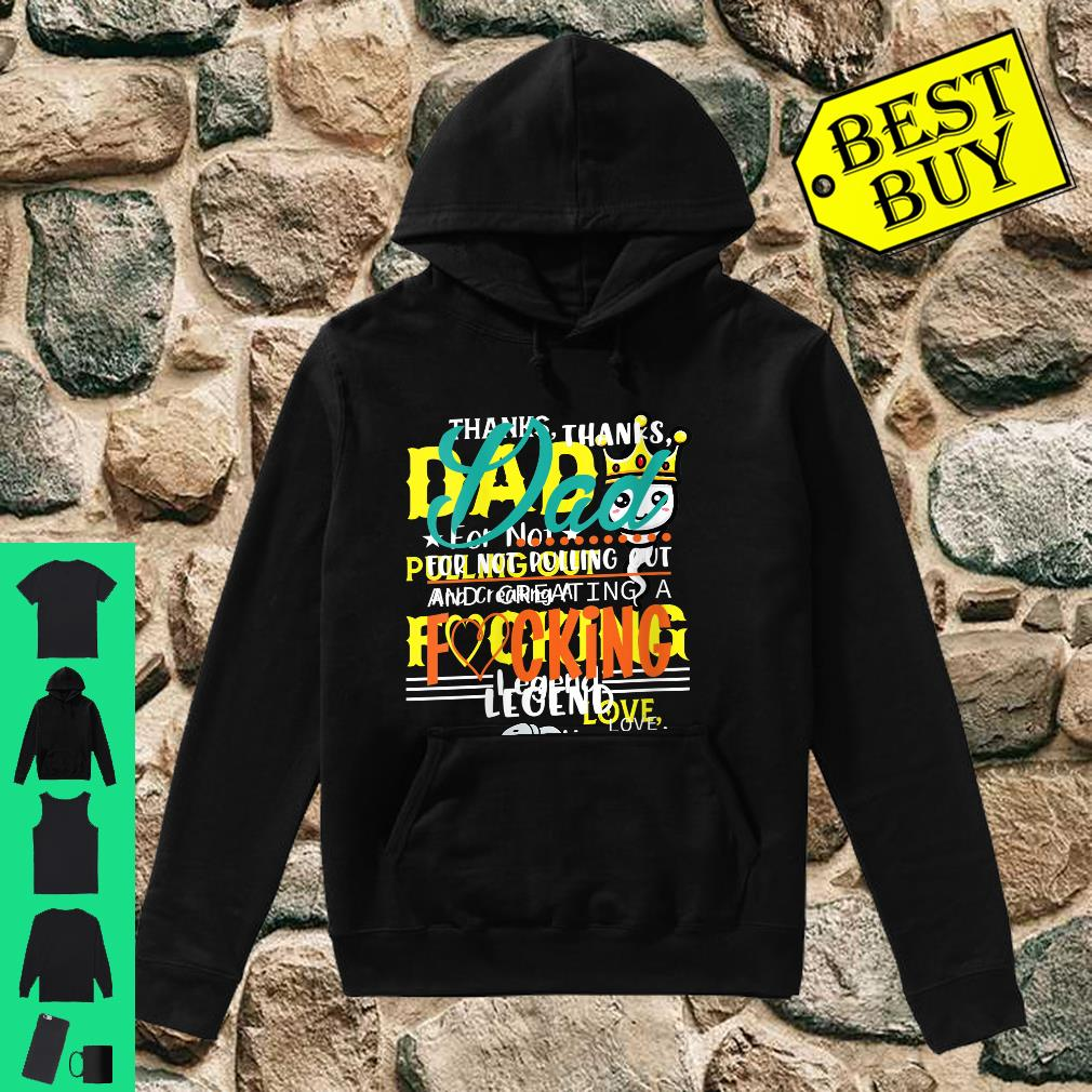 Womens Thanks Dad for Not Pulling Out and Creating a Legend Father Shirt hoodie