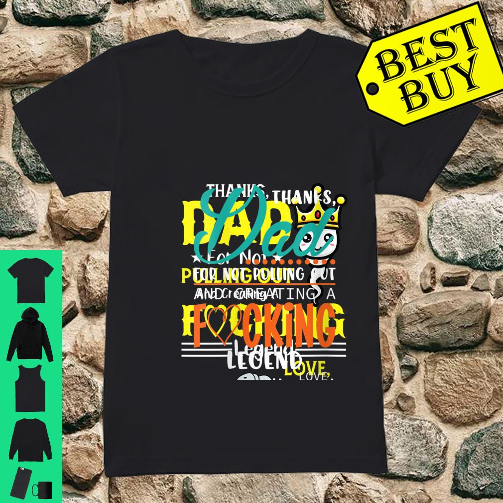 Womens Thanks Dad for Not Pulling Out and Creating a Legend Father Shirt ladies tee