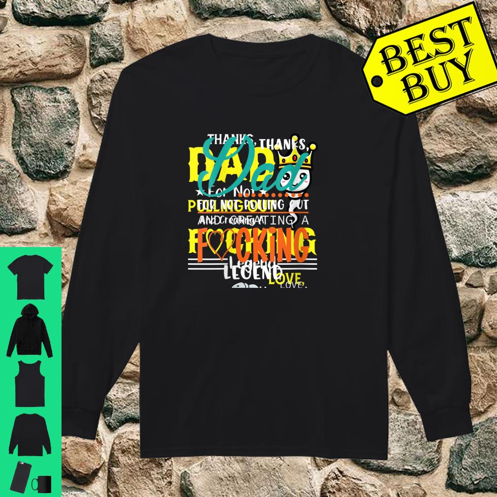 Womens Thanks Dad for Not Pulling Out and Creating a Legend Father Shirt long sleeved