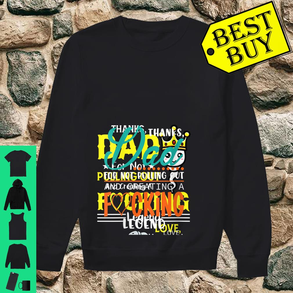 Womens Thanks Dad for Not Pulling Out and Creating a Legend Father Shirt sweater