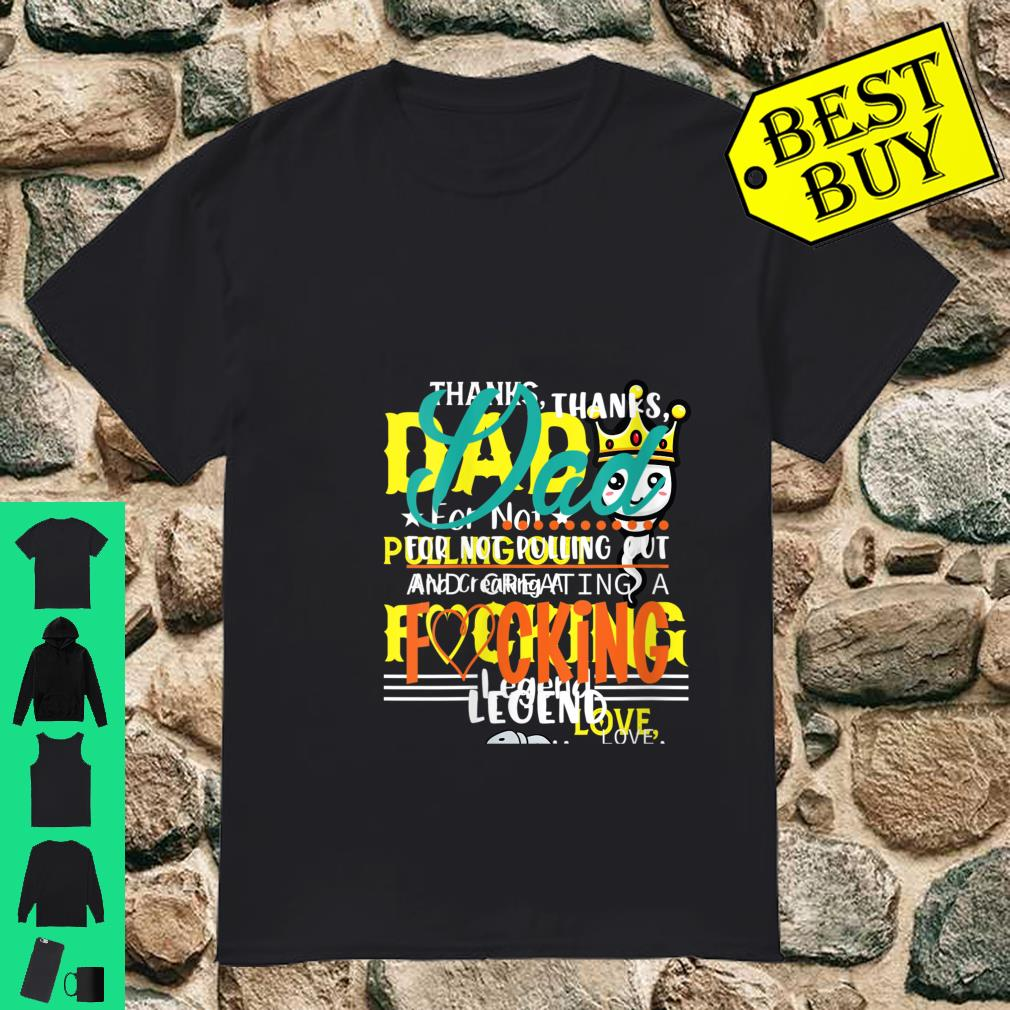Womens Thanks Dad for Not Pulling Out and Creating a Legend Father Shirt