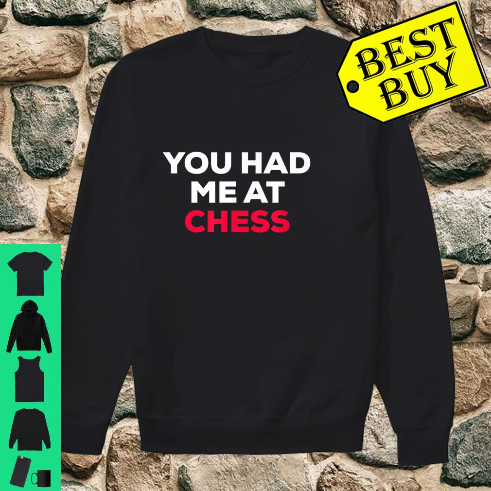 You Had Me At Chess Shirt sweater
