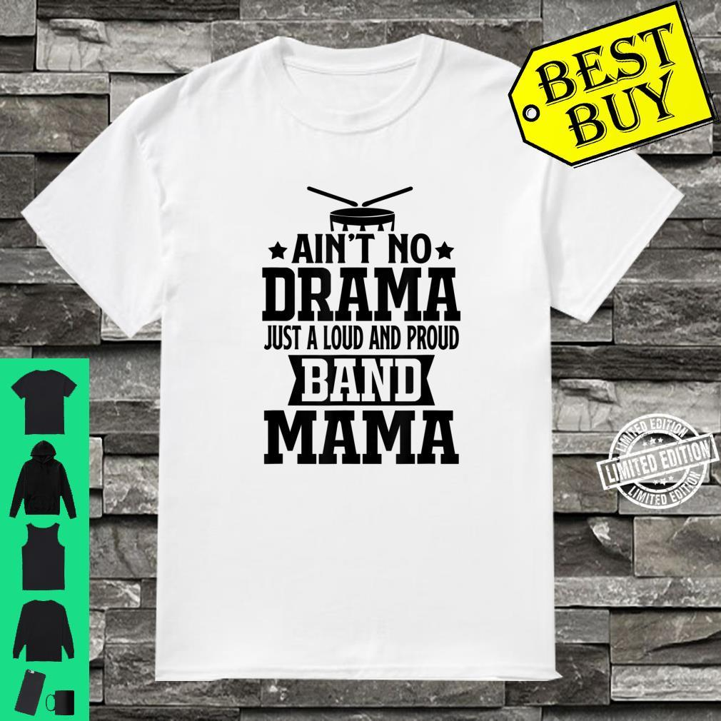 Ain't No A Drama Just A Loud Proud Band Mama Band Mom Shirt